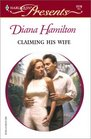 Claiming His Wife (Latin Lovers) (Harlequin Presents, No 2178)