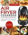 Air Fryer Cookbook For Beginners 2019 Easy Healthy and Low Carb Air Fryer Recipes That Are Easy-To-Remember  Made For Very Busy People