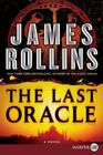 The Last Oracle (Sigma Force, Bk 5) (Larger Print)