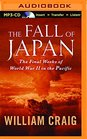 The Fall of Japan The Final Weeks of World War II In the Pacific