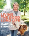 Living the Good Long Life A Practical Guide to Caring for Yourself and Others