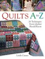 Quilts A to Z 26 Techniques Every Quilter Should Know