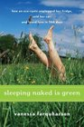 Sleeping Naked Is Green How an Eco-Cynic Unplugged Her Fridge Sold Her Car and Found Love in 366 Days