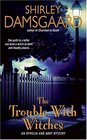 The Trouble with Witches (Ophelia and Abby, Bk 3)