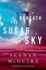 Beneath the Sugar Sky (Wayward Children, Bk 3)