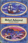 Rebel admiral The life and exploits of Admiral Lord Cochrane tenth Earl of Dundonald