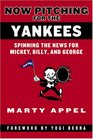 Now Pitching for the Yankees Spinning the News for Mickey Billy and George
