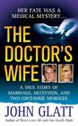 The Doctor's Wife A True Story of Marriage Deception and Two Gruesome Murders