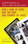 Jonny Magic  the Card Shark Kids How a Gang of Geeks Beat the Odds and Stormed Las Vegas