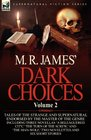 M R James' Dark Choices Volume 2-A Selection of Fine Tales of the Strange and Supernatural Endorsed by the Master of the Genre Including Three  Man-Wolf' Two Novelettes 'Mr Justice Harb