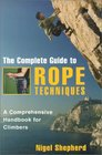 The Complete Guide to Rope Techniques A Comprehensive Handbook for Climbers