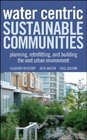 Water Centric Sustainable Communities Planning Retrofitting and Building the Next Urban Environment