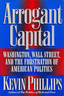 Arrogant Capital Washington Wall Street and the Frustration of American Politics