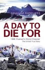 A Day to Die for: The Untold True Story Behind Everest's Worst Disaster - Anno Domini, 1996. Graham Ratcliffe