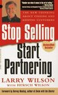 Stop Selling Start Partnering The New Thinking About Finding and Keeping Customers