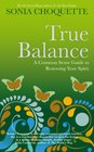 True Balance A Commonsense Guide to Renewing Your Spirit