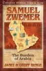 Samuel Zwemer: The Burden of Arabia (Christian Heroes: Then & Now)
