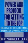 Power and Protocol for Getting to the Top The Image the Moves the Smarts for Business and Social Success