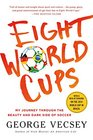 Eight World Cups My Journey through the Beauty and Dark Side of Soccer