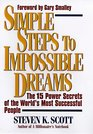 SIMPLE STEPS TO IMPOSSIBLE DREAMS  THE 15 POWER SECRETS OF THE WORLD'S MOST SUCCESSFUL PEOPLE