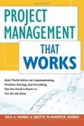 Project Management That Works Real-World Advice on Communicating Problem-Solving and Everything Else You Need to Know to Get the Job Done