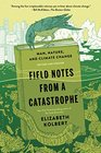 Field Notes from a Catastrophe Man Nature and Climate Change