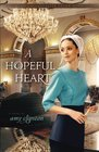 A Hopeful Heart (Hearts of the Lancaster Grand Hotel, Bk 1)