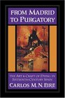From Madrid to Purgatory  The Art and Craft of Dying in SixteenthCentury Spain