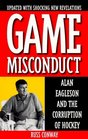 Game Misconduct : Alan Eagleson and the Corruption of Hockey