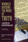 Wrongly Dividing the Word of Truth A Critique of Dispensationalism