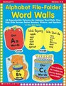 Alphabet File-Folder Word Walls 26 Reproducible Patterns for Alphabet Word Walls That Help Kids Become Better Readers Writers and Spellers