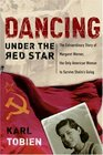 Dancing Under the Red Star : The Extraordinary Story of Margaret Werner, the Only American Woman to Survive Stalin's Gulag