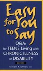 Easy For You To Say Q  As For Teens Living With Chronic Illness Or Disabilities