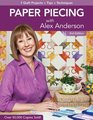 Paper Piecing with Alex Anderson 7 Quilt Projects -- Tips --Techniques 2nd Edition
