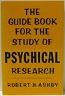 The guidebook for the study of psychical research