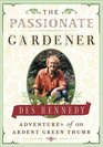 The Passionate Gardener Adventures of an Ardent Green Thumb