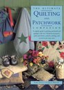 The Ultimate Quilting and Patchwork Companion A Complete Guide to Quilting Patchwork and Applique with Over 140 Practical Projects Quilts and Thro
