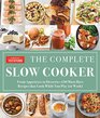 The Complete Slow Cooker: From Appetizers to Desserts - 450 Must-Have Recipes That Cook While You Play  (or Work)