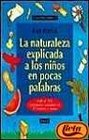 LA Naturaleza Explicada a Los Ninos En Pocas Palabras Mas De 100 Actividades Realizables En 10 Minutos O Menos