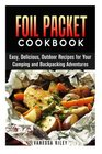 Foil Packet Cookbook Easy Delicious Outdoor Recipes for Your Camping and Backpacking Adventures