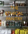 The Ethical Pantry The Essential Guide to Fair Trade Organic and Cruelty-Free Supplies for the Principled Cook