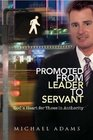 Promoted From Leader To Servant