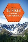 50 Hikes in Alaska's Kenai Peninsula (2nd Edition)  (Explorer's 50 Hikes)