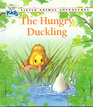 The Hungry Duckling (Little Animal Adventures)