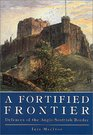 A Fortified Frontier Defences of the Anglo-Scottish Border