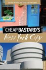 The Cheap Bastard's Guide to New York City 5th Secrets of Living the Good Life--For Less