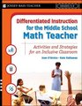 Differentiated Instruction for the Middle School Math Teacher Activities and Strategies for an Inclusive Classroom