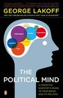 The Political Mind A Cognitive Scientist's Guide to Your Brain and Its Politics