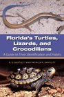 Florida's Turtles Lizards and Crocodilians A Guide toTheir Identification and Habits
