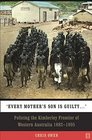 Every Mother's Son is Guilty Policing the Kimberley Frontier of Western Australia 1882-1905